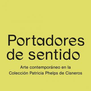 Portadores de sentido. Arte contemporáneo en la Colección Patricia Phelps de Cisneros. | Exposiciones | Museo Amparo, Puebla.