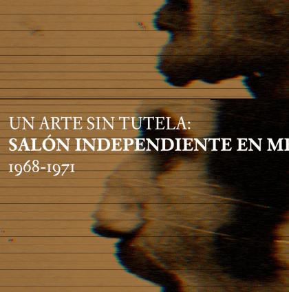 Salón Independiente en México, 1968-1971. Exposición Solar | Actividades | Museo Amparo, Puebla.